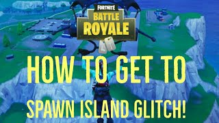 How to get to spawn island glitch! | Fortnite: Battle Royale!