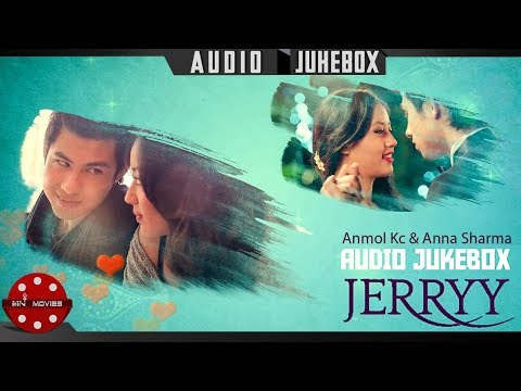 Jerry | Nepali Movie Songs |Audio Jukebox| Anmol Kc|Anna Sharma| K Yo Maya Ho,Timilai Bhanu Kasari
