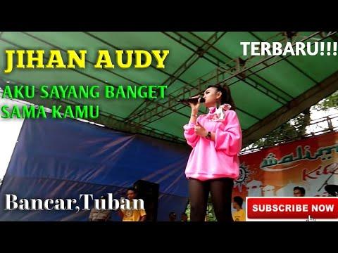 Jihan Audy AKU SAYANG BANGET SAMA KAMU.  TERBARU!!! Live Bancar,tuban