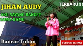 Gambar cover Jihan audy AKU SAYANG BANGET SAMA KAMU.  TERBARU!!! Live bancar,tuban