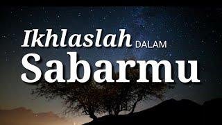 Untuk Kamu Yang Masih Menangis Ikhlaslah Dalam Sabarmu