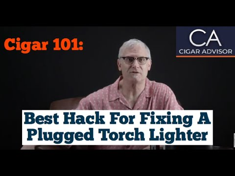 Best Hack for Fixing a Plugged Cigar Torch Lighter - Cigar 101
