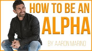 How To Be An ALPHA by Aaron Marino (Alpha M.)