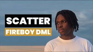 Fireboy DML - Scatter (Lyrics)