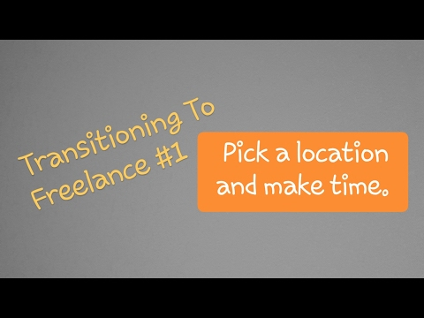 Full Time to Freelance #1: Location + Time