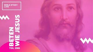 Beten wie Jesus (Teil 1) // Bible Study