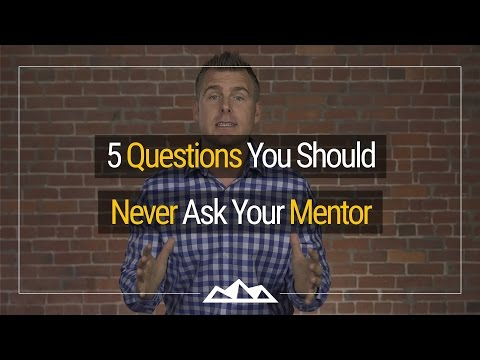5 Questions You Should Never Ask Your Mentor