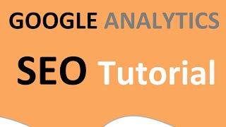 Learn the SEO Secrets! Google Analytics SEO Tutorial
