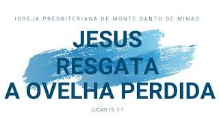 JESUS RESGATA A OVELHA PERDIDA - CULTO - 07/06/2020
