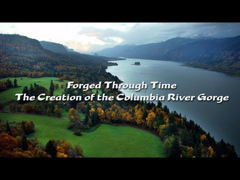 Forged Through Time: The Creation of the Columbia River Gorge