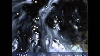 TROUM - Mare morphosis (Part 1)