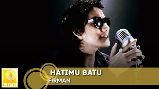 Video Firman - Hatimu Batu (Official MV) download MP3, 3GP, MP4, WEBM, AVI, FLV Agustus 2017