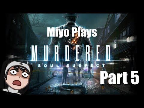 Miyo Plays Murdered Soul Suspect Gameplay Walkthrough Part 5 - Murder |