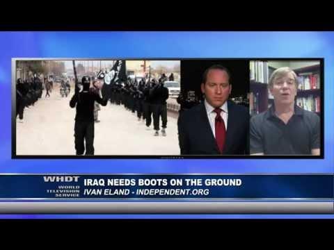 Iraq Needs Boots on the Ground - Ivan Eland Interview