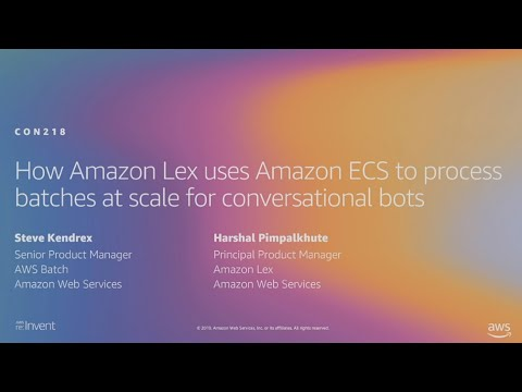 AWS re:Invent 2019: How Amazon Lex uses Amazon ECS to process batches at scale (CON218)
