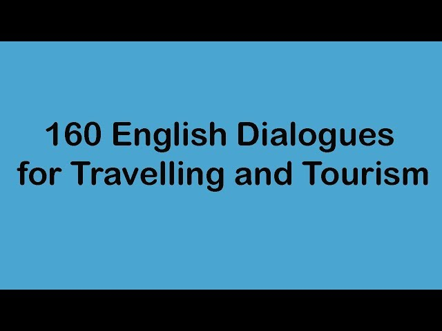 160 English Dialogues for Travelling and Tourism