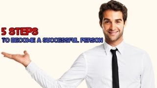 How To Become A Successful Person 5 Steps - Successful Vs Unsuccessful People