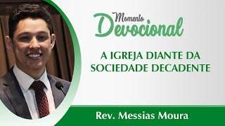 MOMENTO DEVOCIONAL | A IGREJA DIANTE DA SOCIEDADE DECADENTE | IPSB | REV. MESSIAS MOURA