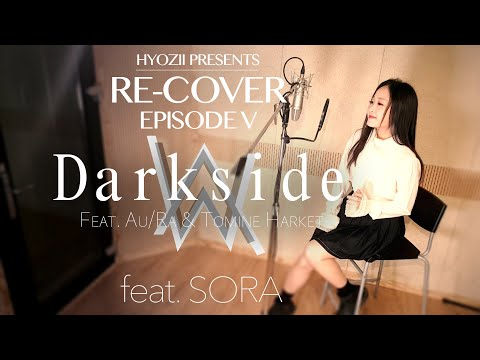 RE - COVER Ep.5 / Alan Walker - Darkside (cover by HYOZII ft. SORA)