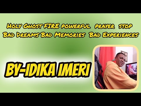 Holy Ghost FIRE powerful  prayer  stop Bad Dreams Bad Memories  Bad Experiences