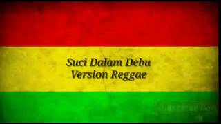 Suci Dalam Debu versi reggae lirik