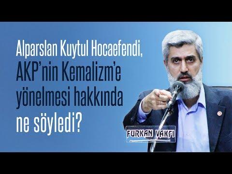 Alparslan KUYTUL Hocaefendi, AKP'nin Kemalizm'e Yönelmesi Hakkında Ne Söyledi?
