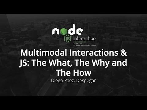 Multimodal Interactions & JS: The What, The Why and The How by Diego Paez, Despegar