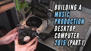 Building a Music Production Desktop Computer 2015 (Part 1) AMD, PC, Windows