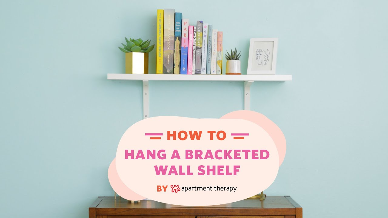 How To Hang A Bracketed Wall Shelf