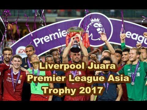 LUAR BIASA! Liverpool Juara Premier League Asia Trophy 2017