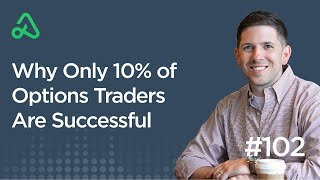 Why Only 10% of Options Traders Are Successful [Episode 102]