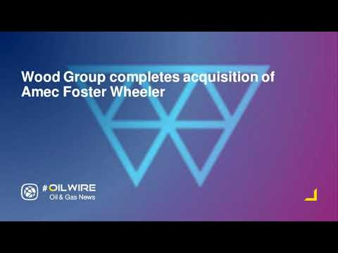 Wood Group completes acquisition of Amec Foster Wheeler