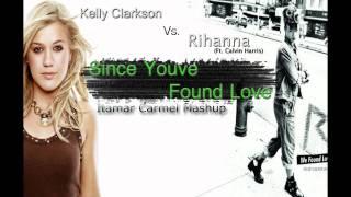 Calvin Harris Ft. Rihanna Vs. Kelly Clarkson - Since You've Found Love (Itamar Carmel Mashup)