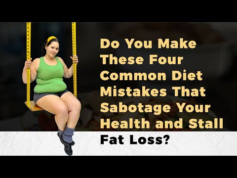 do-you-make-these-four-common-diet-mistakes-that-sabotage-your-health-and-stall-fat-loss?