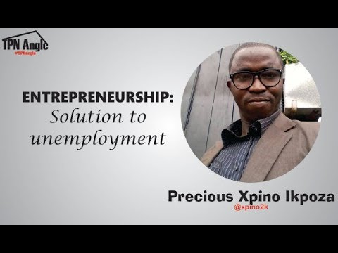 ENTREPRENEURSHIP: Solution to unemployment - Precious Xpino Ikpoza