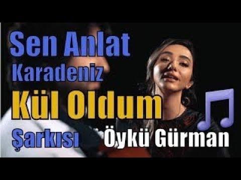 Sen Anlat Karadeniz Müzikleri - Öykü Gürman Kül Oldum Şarkısı