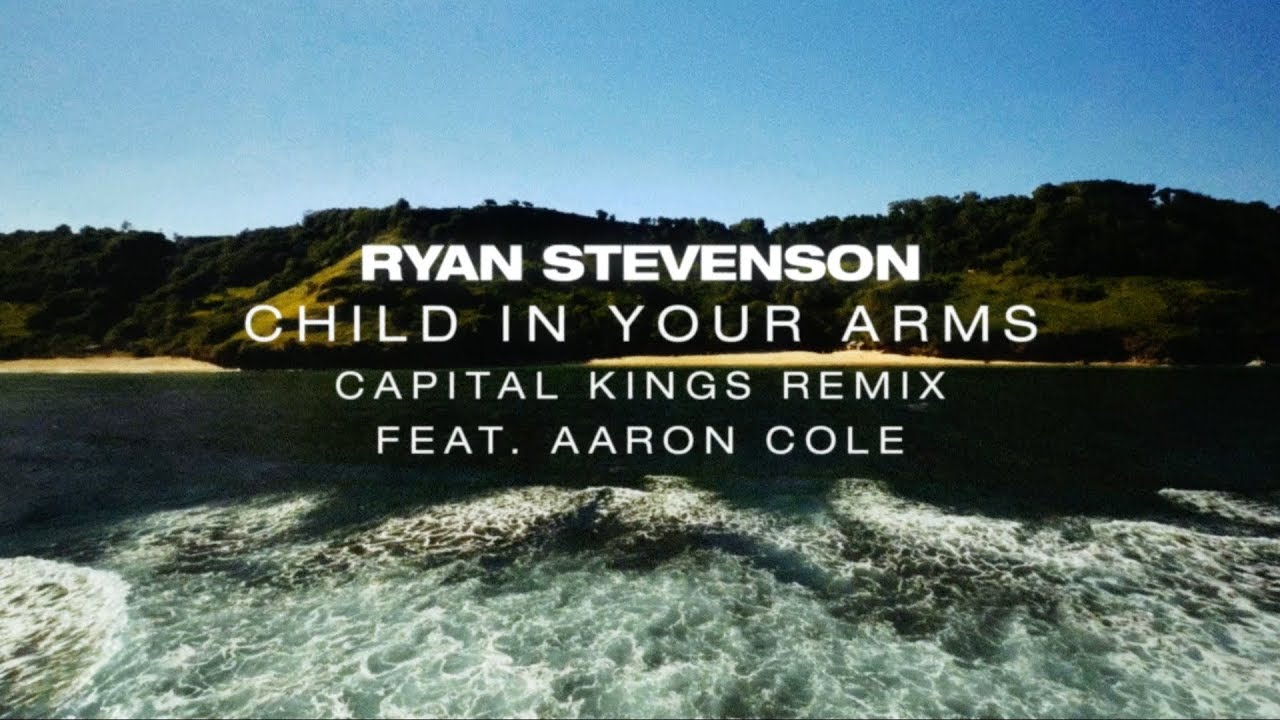 Ryan Stevenson | Child In Your Arms (Capital Kings Remix) [Feat. Aaron Cole]