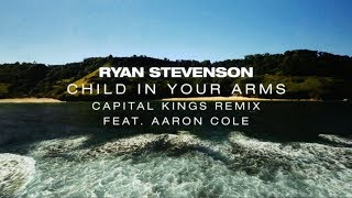 Baixar Ryan Stevenson | Child In Your Arms (Capital Kings Remix) [Feat. Aaron Cole]
