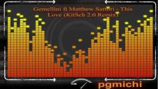 Gemellini feat. Matthew Sartori - This Love (KitSch 2.0 Remix) (Explicit) HQ by:pG