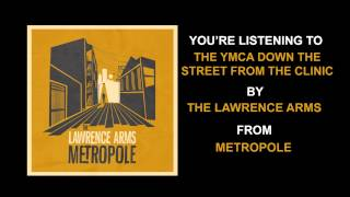 """The Lawrence Arms - """"The YMCA Down The Street From The Clinic"""" (Full Album Stream)"""