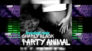 Charly Black - Party Animal (BrainDeaD Remix)