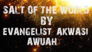 salt of the world by Evangelist Akwasi Awuah