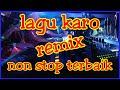 Lagu Karo Remix Nonstop Terbaik