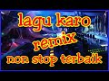 Lagu karo remix non stop terbaik
