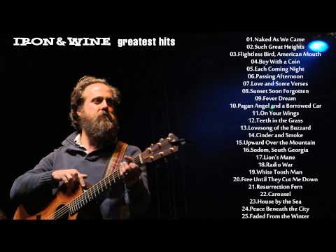 Iron & Wine's Greatest Hits - The Best Songs Of Iron & Wine's