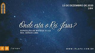 """""""Onde está o Rei Jesus?""""  - Mateus 2.1-12  Rev. Sérgio Lima"""