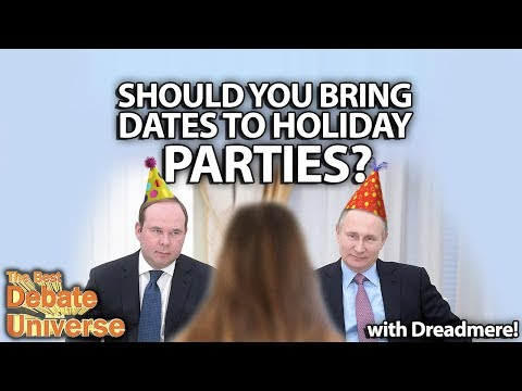Should you bring your date to holiday parties? Dreadmere - Best Debate in the Universe