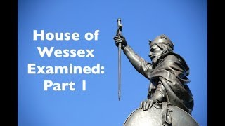 English Monarchy Examined: House of Wessex Part 1