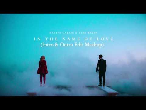 Martin Garrix & Bebe Rexha - In The Name Of Love (Intro & Outro Edit Mashup)
