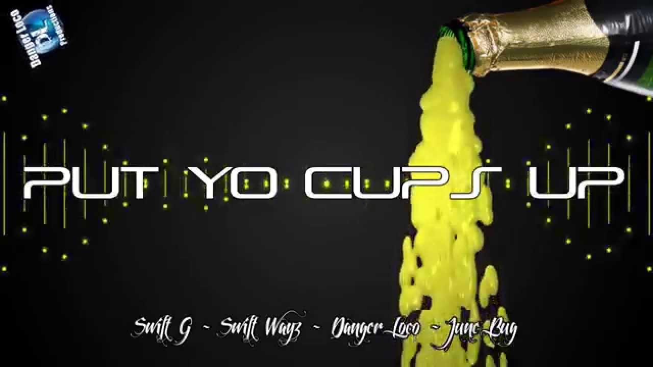 PUT YO CUPS UP - Swift G - Swift Wayz - Danger Loco - June Bug